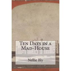 Ten Days in a Mad-House by Nellie Bly | 9781500454302 | Booktopia