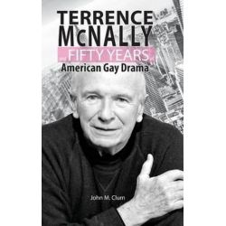 Terrence McNally and Fifty Years of American Gay Drama by John M Clum | 9781604979220 | Booktopia