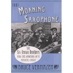 That Moaning Saxophone, The Six Brown Brothers and the Dawning of a Musical Craze by Bruce Vermazen | 9780195165920 | Booktopia Pozostałe