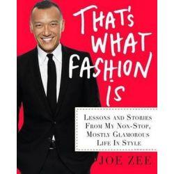 That's What Fashion Is by Joe Zee | 9781250042941 | Booktopia Biografie, wspomnienia