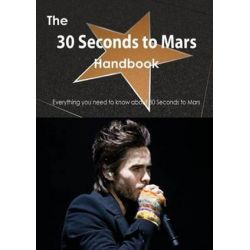 The 30 Seconds to Mars Handbook - Everything You Need to Know about 30 Seconds to Mars by Emily Smith   9781488501586   Booktopia