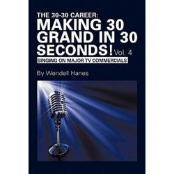 The 30-30 Career, Making 30 Grand in 30 Seconds! by Wendell Hanes | 9781452050980 | Booktopia Pozostałe