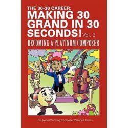 The 30-30 Career, Making 30 Grand in 30 Seconds! by Wendell Hanes | 9781452050966 | Booktopia