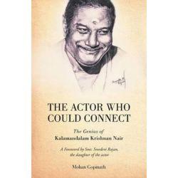 The Actor Who Could Connect, The Genius of Kalamandalam Krishnan Nair by Mohan Gopinath | 9789385020230 | Booktopia