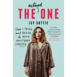 The Actual One, How I Tried, and Failed, to Avoid Adulthood Forever by Isy Suttie | 9780062571977 | Booktopia Biografie, wspomnienia