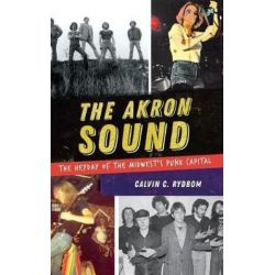 The Akron Sound, The Heyday of the Midwest's Punk Capital by Calvin C Rydbom | 9781540228475 | Booktopia