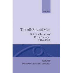 The All-Round Man, Selected Letters of Percy Grainger, 1914-1961 by Percy Grainger | 9780198163770 | Booktopia