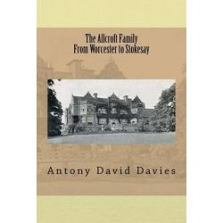 The Allcroft Family, From Worcester to Stokesay by Antony David Davies | 9781535416658 | Booktopia