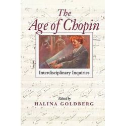 The Age of Chopin, Interdisciplinary Inquiries by Halina Goldberg | 9780253216281 | Booktopia Biografie, wspomnienia
