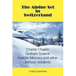 The Alpine Set in Switzerland by Lindsay Greatwood | 9782839906609 | Booktopia