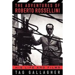 The Adventures Of Roberto Rossellini, His Life And Films by Tag Gallagher | 9780306808739 | Booktopia