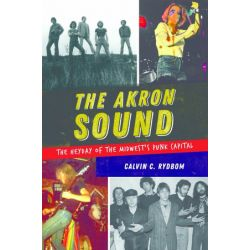 The Akron Sound, The Heyday of the Midwest's Punk Capital by Calvin C Rydbom | 9781625858634 | Booktopia