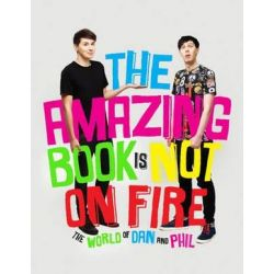 The Amazing Book is Not on Fire, The World of Dan and Phil by Dan Howell | 9781785031090 | Booktopia