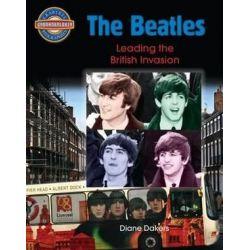 The Beatles, The British Invasion by Diane Dakers   9780778710455   Booktopia Biografie, wspomnienia