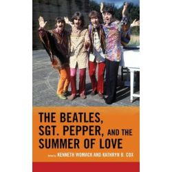 The Beatles, Sgt. Pepper, and the Summer of Love, For the Record: Lexington Studies in Rock and Popular Music by Kenneth Womack | 9781498534734 | Booktopia Biografie, wspomnienia