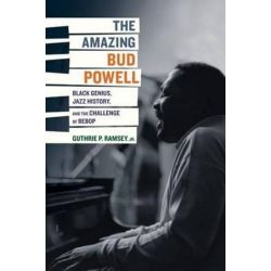The Amazing Bud Powell, Black Genius, Jazz History, and the Challenge of Bebop by Guthrie P. Ramsey | 9780520243910 | Booktopia Pozostałe