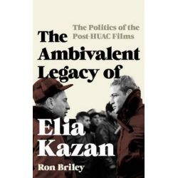 The Ambivalent Legacy of Elia Kazan, The Politics of the Post-HUAC Films by Ron Briley | 9781442271678 | Booktopia Biografie, wspomnienia