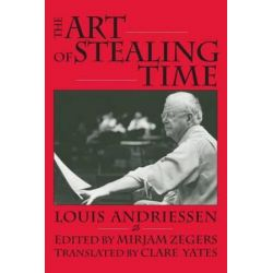 The Art of Stealing Time by Louis Andriessen | 9781900072885 | Booktopia Biografie, wspomnienia