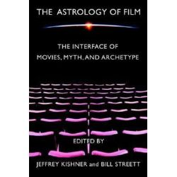 The Astrology of Film, The Interface of Movies, Myth, and Archetype by Bill Streett   9780595320998   Booktopia Pozostałe