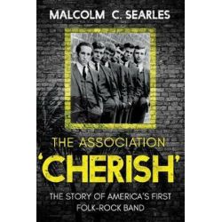 The Association `Cherish', The Story of America's First Folk-Rock Band by Malcolm C. Searles | 9781789013610 | Booktopia Pozostałe