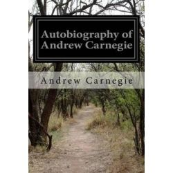 The Autobiography of Andrew Carnegie by Andrew Carnegie | 9781515346098 | Booktopia