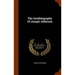 The Autobiography of Joseph Jefferson by Joseph Jefferson | 9781344763080 | Booktopia