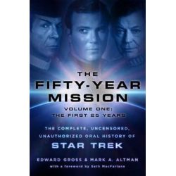 The Fifty-Year Mission: First 25 Years Volume one, The Complete, Uncensored, Unauthorized Oral History of Star Trek by Edward Gross | 9781250065841 | Booktopia