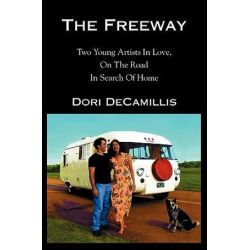 The Freeway, Two Young Artists in Love, on the Road in Search of Home by Dori DeCamillis   9781591092681   Booktopia