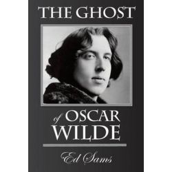 The Ghost of Oscar Wilde by Ed Sams | 9781500714895 | Booktopia