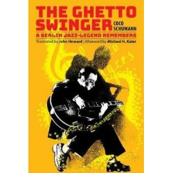 The Ghetto Swinger, A Berlin Jazz-Legend Remembers by Coco Schumann | 9780998777061 | Booktopia