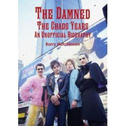 The Damned - the Chaos Years, an Unofficial Biography by Barry Hutchinson | 9780244302566 | Booktopia