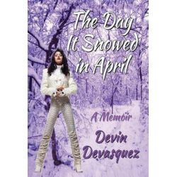 The Day It Snowed in April, A Memoir by Devin Devasquez | 9780692813782 | Booktopia Biografie, wspomnienia