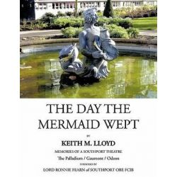 The Day the Mermaid Wept by Keith M. Lloyd | 9781452031743 | Booktopia Biografie, wspomnienia