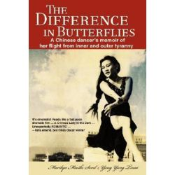 The Difference in Butterflies, A Chinese Dancer's Memoir of Her Flight from Inner and Outer Tyranny by Marilyn Meeske Sorel | 9780595473250 | Booktopia