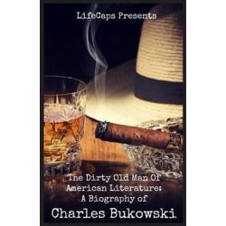 The Dirty Old Man of American Literature, A Biography of Charles Bukowski by Brody Paul | 9781629170855 | Booktopia
