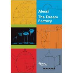 The Dream Factory, Alessi Since 1921 by Alberto Alessi | 9780847849062 | Booktopia Biografie, wspomnienia