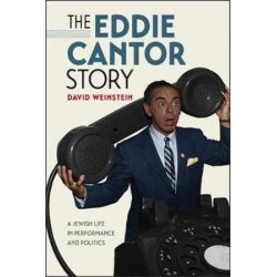 The Eddie Cantor Story, A Jewish Life in Performance and Politics by David Weinstein | 9781512600483 | Booktopia Biografie, wspomnienia