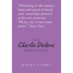The Charles Dickens Miscellany, Literary Miscellany by Jeremy Clarke | 9780752498881 | Booktopia Biografie, wspomnienia