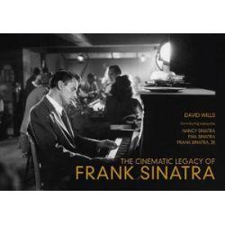 The Cinematic Legacy of Frank Sinatra by David Wills | 9781445655772 | Booktopia Biografie, wspomnienia