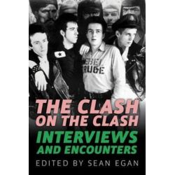 The Clash on the Clash, Interviews and Encounters by Sean Egan   9781613737453   Booktopia