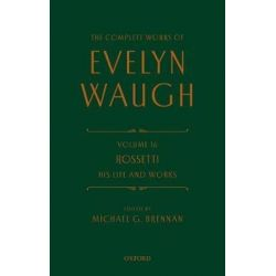 The Complete Works of Evelyn Waugh, Volume 16, Rossetti His Life and Works by Evelyn Waugh | 9780199683574 | Booktopia