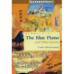 The Blue Piano and Other Stories by Carol Montparker | 9781574670875 | Booktopia Biografie, wspomnienia