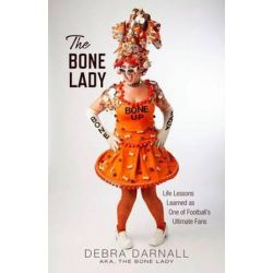 The Bone Lady, Life Lessons Learned as One of Football's Ultimate Fans by Debra Darnall | 9781938441530 | Booktopia Biografie, wspomnienia