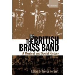 The British Brass Band, A Musical and Social History by Trevor Herbert   9780198166986   Booktopia Biografie, wspomnienia