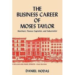 The Business Career of Moses Taylor by Daniel Hodas   9784871878760   Booktopia Biografie, wspomnienia