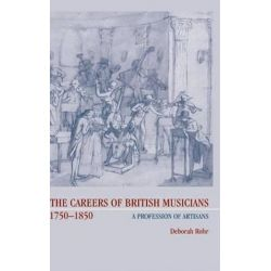 The Careers of British Musicians, 1750-1850, A Profession of Artisans by Deborah Rohr   9780521580953   Booktopia Biografie, wspomnienia