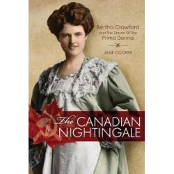 The Canadian Nightingale, Bertha Crawford and the Dream of the Prima Donna by Jane Cooper   9781525517419   Booktopia Biografie, wspomnienia