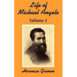 The Life of Michael Angelo (Volume One), Life of Michael Angelo by Herman Friedrich Grimm | 9781410202796 | Booktopia