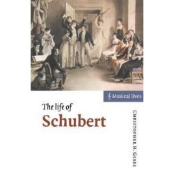 The Life of Schubert, Musical Lives by Christopher H. Gibbs | 9780521595124 | Booktopia Biografie, wspomnienia