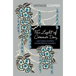 The Light of Common Day, Lady Diana Cooper's Autobiography, Volume 2 by Diana Cooper | 9781784873011 | Booktopia